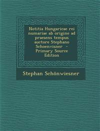 Notitia Hungaricae rei numariae ab origine ad praesens tempus auctore Stephano Schoenvisner