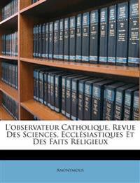L'observateur Catholique, Revue Des Sciences, Ecclésiastiques Et Des Faits Religieux