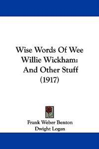 Wise Words of Wee Willie Wickham