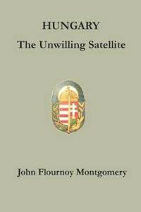Hungary, the Unwilling Satellite