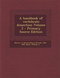 A handbook of vertebrate dissection Volume 2 - Primary Source Edition