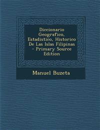 Diccionario Geografico, Estadistico, Historico de Las Islas Filipinas - Primary Source Edition