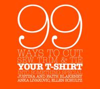 99 Ways to Cut, Sew, Trim and Tie Your T-shirt into Something Special
