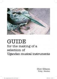 Guide for the making of a selection of Ugandan musical instruments