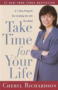 Take Time for Your Life: A Personal Coach's Seven-Step Program for Creating the Life You Want