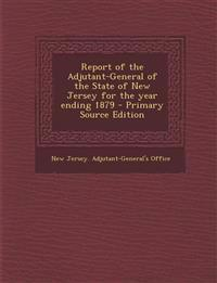 Report of the Adjutant-General of the State of New Jersey for the year ending 1879