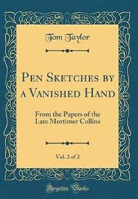 Pen Sketches by a Vanished Hand, Vol. 2 of 2