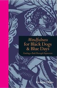 Mindfulness for black dogs & blue days - finding a path through depression
