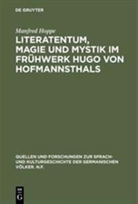 Literatentum, Magie Und Mystik Im Fr hwerk Hugo Von Hofmannsthals