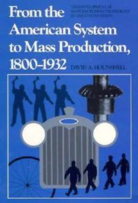 From the American System to Mass Production, 1800-1932