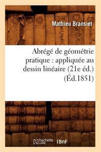 Abrege de Geometrie Pratique: Appliquee Au Dessin Lineaire (21e Ed.) (Ed.1851)