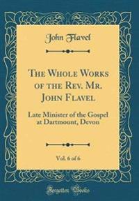The Whole Works of the REV. Mr. John Flavel, Vol. 6 of 6
