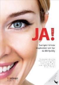 JA! 2012: Sveriges främsta inspiratörer om hur du blir lycklig