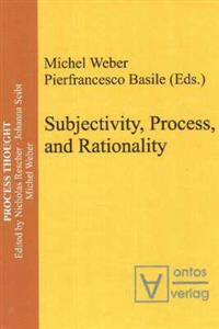 Subjectivity, Process, and Rationality