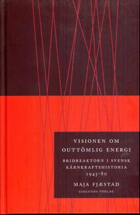 Visionen om outtömlig energi : bridreaktorn i svensk kärnkraftshistoria 1945-80