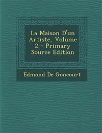 La Maison D'un Artiste, Volume 2 - Primary Source Edition