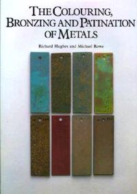 The Colouring, Bronzing and Patination of Metals