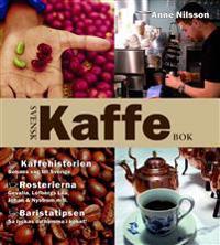 Svensk kaffebok : kaffehistorien - bönans väg till Sverige : rosterierna - Gevalia, Löfbergs lila, Johan & Nyström m.fl. : baristatipsen - så lyckas du hemma i köket