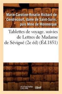 Tablettes de Voyage. Suivies de Lettres de Madame de S�vign� (2e �d) (�d.1851)