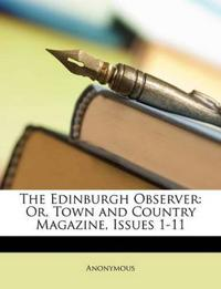 The Edinburgh Observer: Or, Town and Country Magazine, Issues 1-11