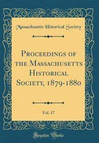 Proceedings of the Massachusetts Historical Society, 1879-1880, Vol. 17 (Classic Reprint)
