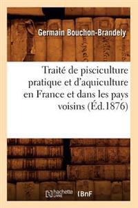 Traite de Pisciculture Pratique Et D'Aquiculture En France Et Dans Les Pays Voisins (Ed.1876)