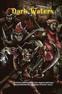 Dark Waters: A Solitaire Adventure for Four Against Darkness Recommended for Characters of Level 1 and 2