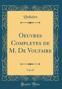 Oeuvres Completes de M. De Voltaire, Vol. 67 (Classic Reprint)