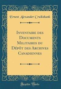 Inventaire Des Documents Militaires Du Depot Des Archives Canadiennes (Classic Reprint)