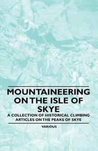 Mountaineering on the Isle of Skye - A Collection of Historical Climbing Articles on the Peaks of Skye
