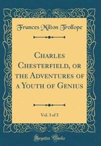 Charles Chesterfield, or the Adventures of a Youth of Genius, Vol. 3 of 3 (Classic Reprint)