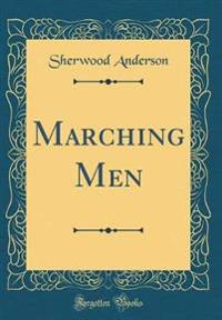 Marching Men (Classic Reprint)