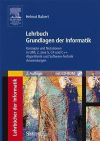 Lehrbuch Grundlagen Der Informatik: Konzepte Und Notationen in UML 2, Java 5, C# Und C++, Algorithmik Und Software-Technik, Anwendungen