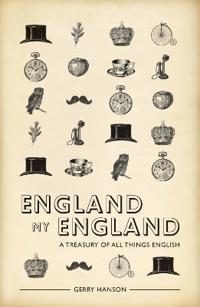England My England: A Treasury of All Things English