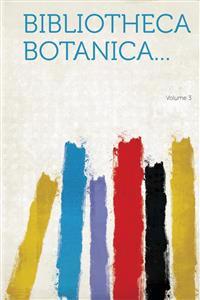 Bibliotheca Botanica... Volume 3