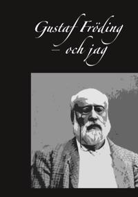 Gustaf Fröding - och jag