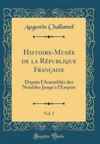 Histoire-Musee de la Republique Francaise, Vol. 1