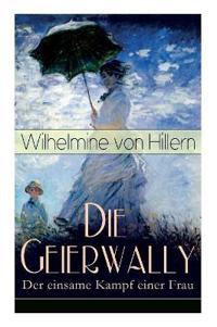Die Geierwally - Der Einsame Kampf Einer Frau (Vollständige Ausgabe)