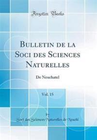 Bulletin de la Soci Des Sciences Naturelles, Vol. 15