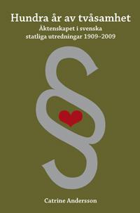Hundra år av tvåsamhet : äktenskapet i svenska statliga utredningar 1909-2009
