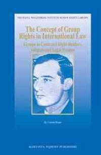 The Concept of Group Rights in International Law: Groups as Contested Right-Holders, Subjects and Legal Persons