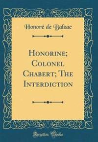 Honorine; Colonel Chabert; The Interdiction (Classic Reprint)