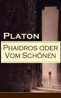 Phaidros Oder Vom Sch nen (Vollst ndige Deutsche Ausgabe)