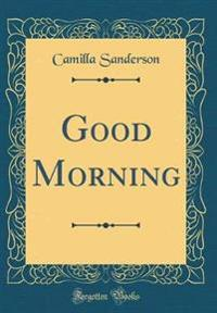 Good Morning (Classic Reprint)