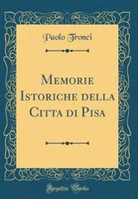 Memorie Istoriche della Citta di Pisa (Classic Reprint)