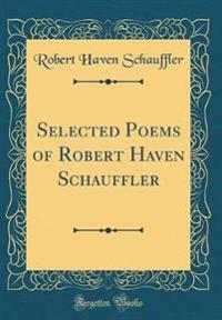 Selected Poems of Robert Haven Schauffler (Classic Reprint)