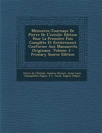 Mémoires-Journaux De Pierre De L'estoile: Édition Pour La Première Fois Complète Et Entièrement Conforme Aux Manuscrits Originaux, Volume 3 - Primary