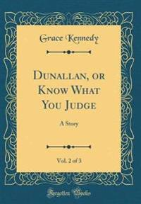Dunallan, or Know What You Judge, Vol. 2 of 3