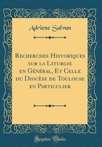 Recherches Historiques Sur La Liturgie En G n ral, Et Celle Du Dioc se de Toulouse En Particulier (Classic Reprint)