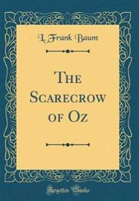 The Scarecrow of Oz (Classic Reprint)